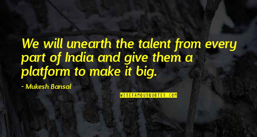 Angel Falls Quotes By Mukesh Bansal: We will unearth the talent from every part