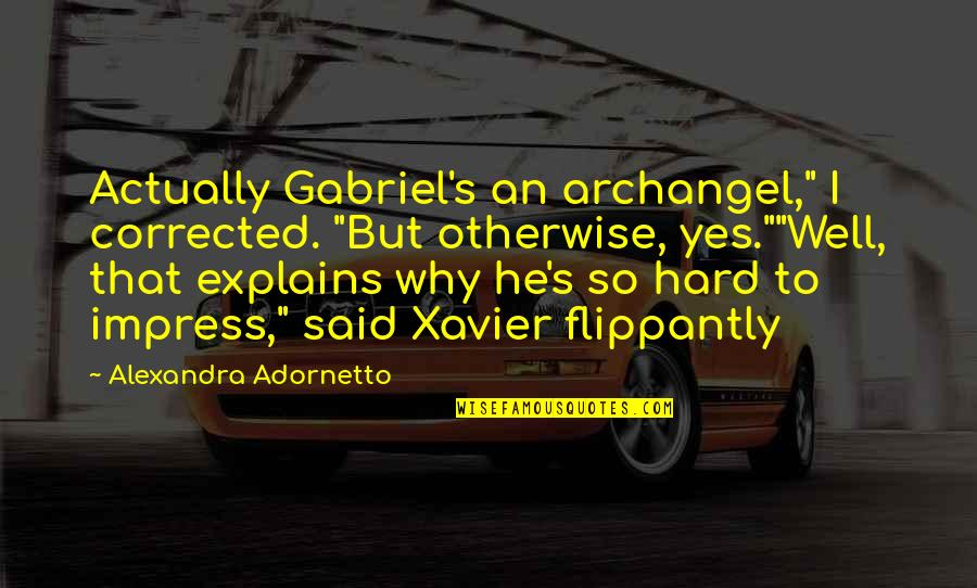 "Angel Gabriel Quotes By Alexandra Adornetto: Actually Gabriel's an archangel,"" I corrected. ""But otherwise,"