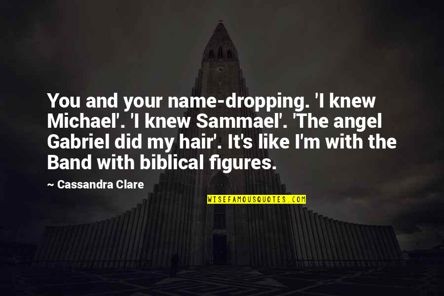 Angel Gabriel Quotes By Cassandra Clare: You and your name-dropping. 'I knew Michael'. 'I
