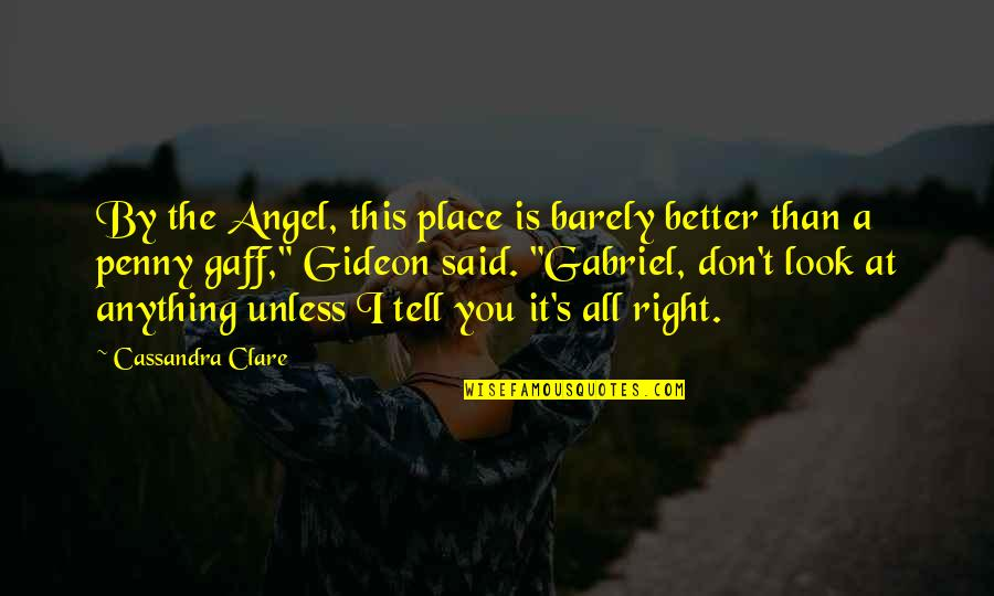 Angel Gabriel Quotes By Cassandra Clare: By the Angel, this place is barely better