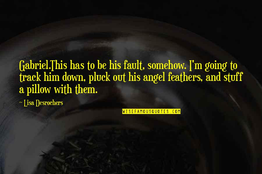Angel Gabriel Quotes By Lisa Desrochers: Gabriel.This has to be his fault, somehow. I'm
