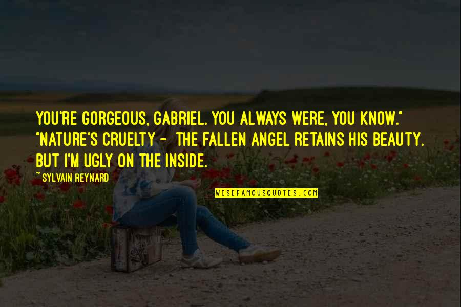 Angel Gabriel Quotes By Sylvain Reynard: You're gorgeous, Gabriel. You always were, you know.""