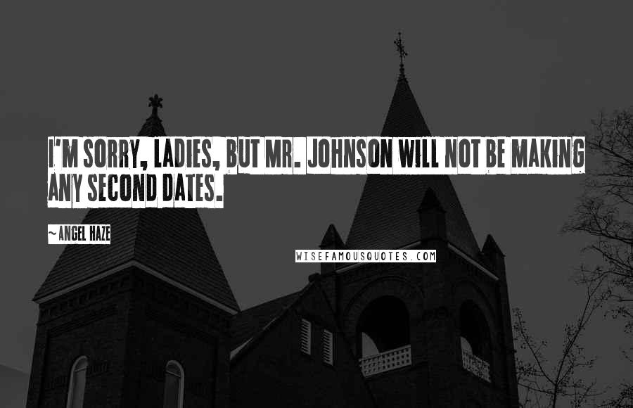 Angel Haze quotes: I'm sorry, ladies, but Mr. Johnson will not be making any second dates.
