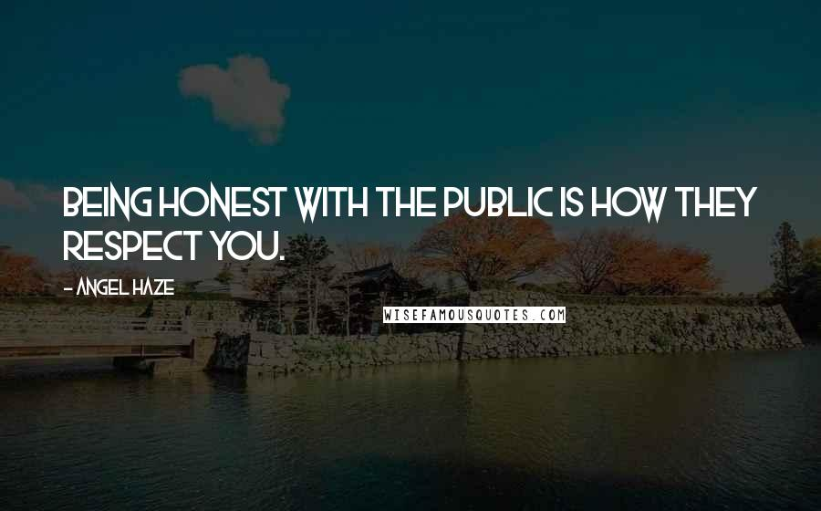 Angel Haze quotes: Being honest with the public is how they respect you.