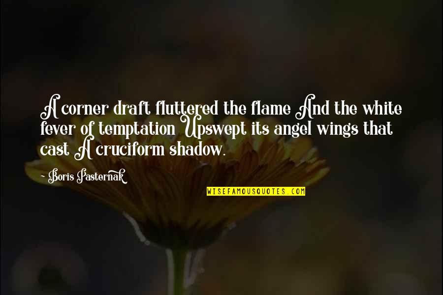 Angel In White Quotes By Boris Pasternak: A corner draft fluttered the flame And the