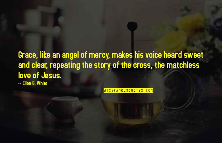 Angel In White Quotes By Ellen G. White: Grace, like an angel of mercy, makes his