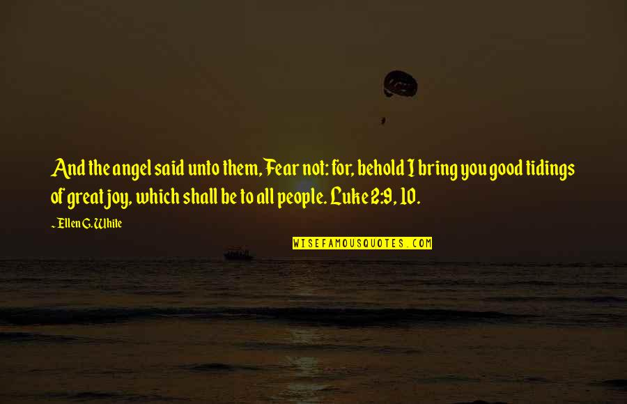 Angel In White Quotes By Ellen G. White: And the angel said unto them, Fear not: