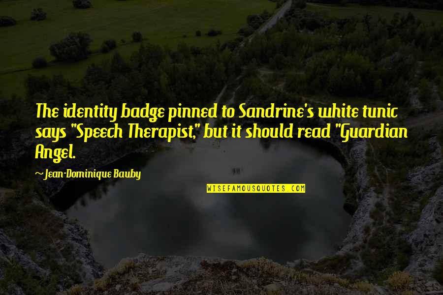Angel In White Quotes By Jean-Dominique Bauby: The identity badge pinned to Sandrine's white tunic