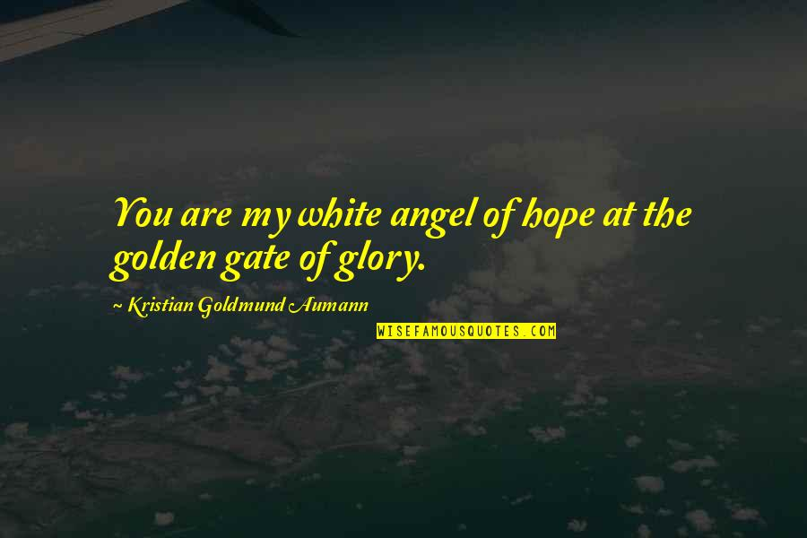 Angel In White Quotes By Kristian Goldmund Aumann: You are my white angel of hope at