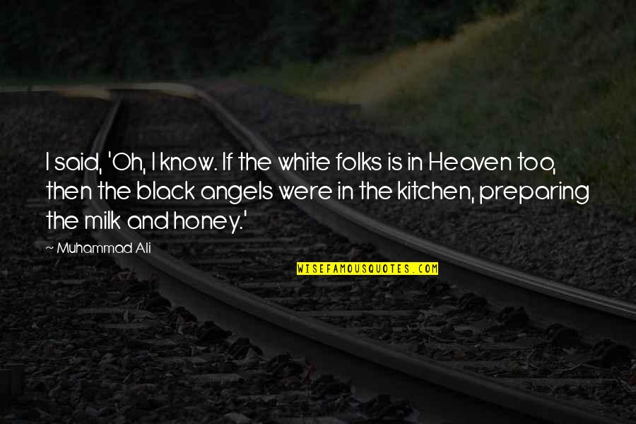 Angel In White Quotes By Muhammad Ali: I said, 'Oh, I know. If the white