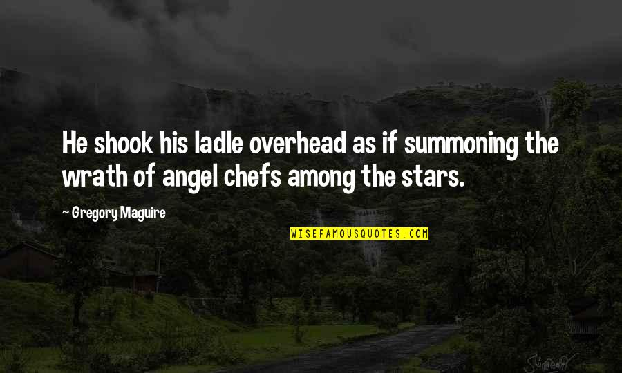 Angel Protector Quotes By Gregory Maguire: He shook his ladle overhead as if summoning