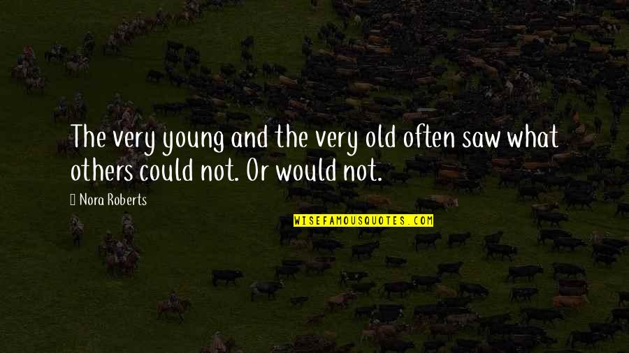 Angel Protector Quotes By Nora Roberts: The very young and the very old often