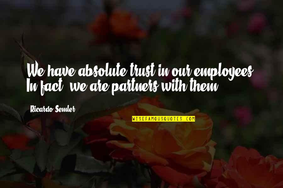 Angel Protector Quotes By Ricardo Semler: We have absolute trust in our employees. In