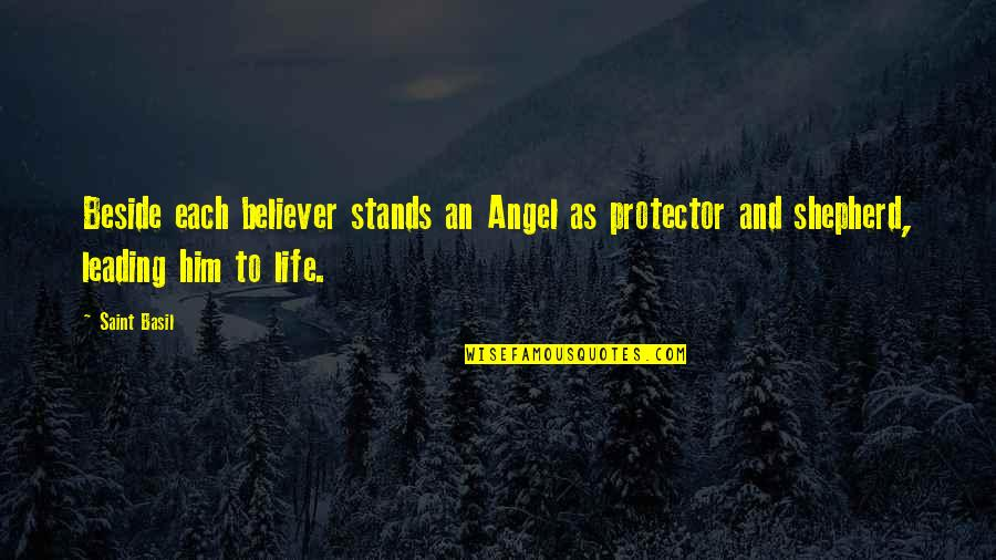 Angel Protector Quotes By Saint Basil: Beside each believer stands an Angel as protector