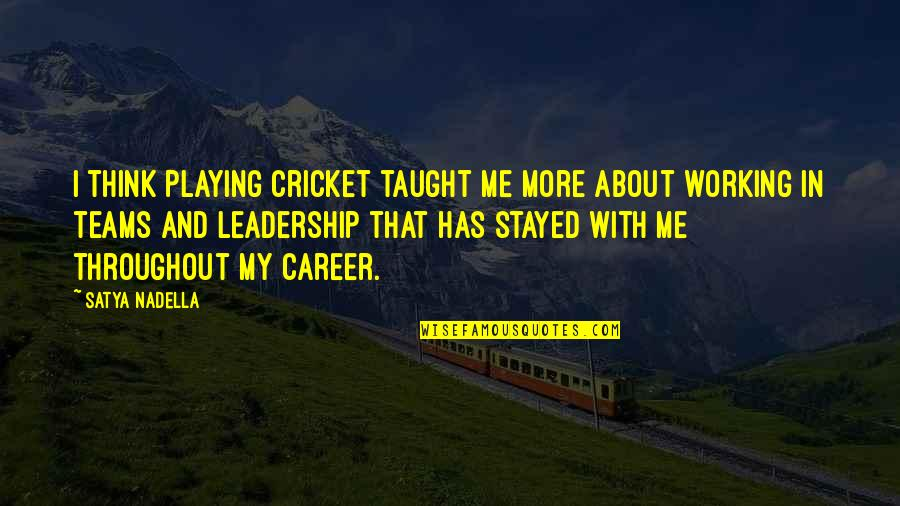 Angel Protector Quotes By Satya Nadella: I think playing cricket taught me more about