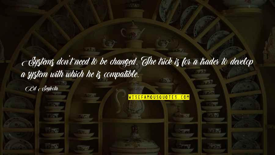 Angel Station Quotes By Ed Seykota: Systems don't need to be changed. The trick
