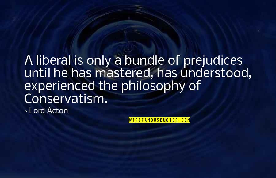 Angel Station Quotes By Lord Acton: A liberal is only a bundle of prejudices