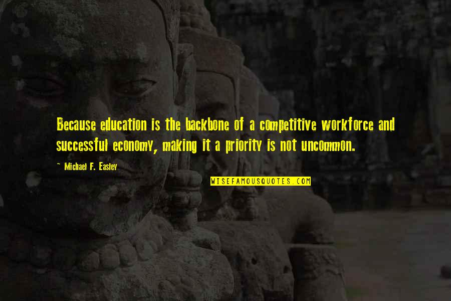 Angel Station Quotes By Michael F. Easley: Because education is the backbone of a competitive