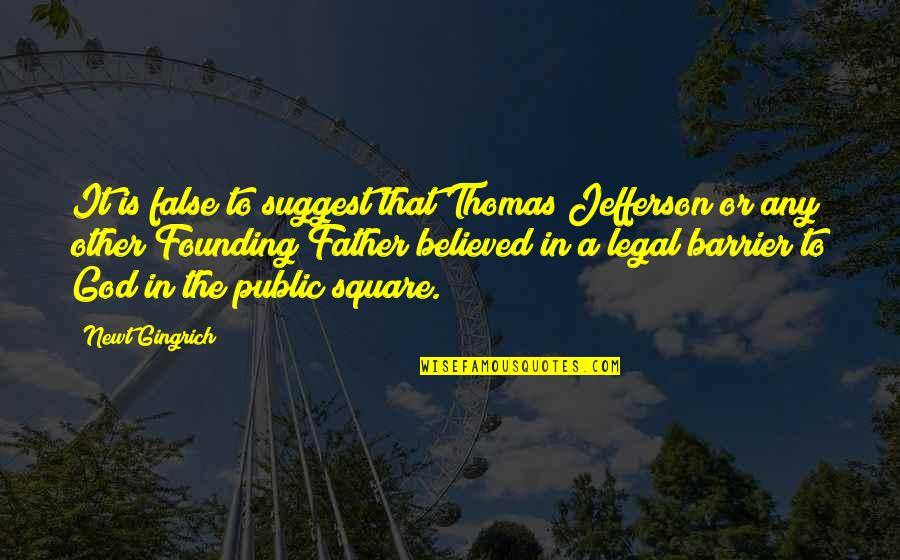 Angel Station Quotes By Newt Gingrich: It is false to suggest that Thomas Jefferson
