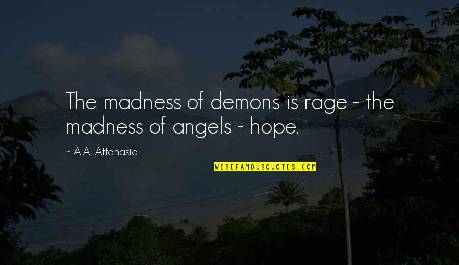 Angel Vs Demon Quotes By A.A. Attanasio: The madness of demons is rage - the