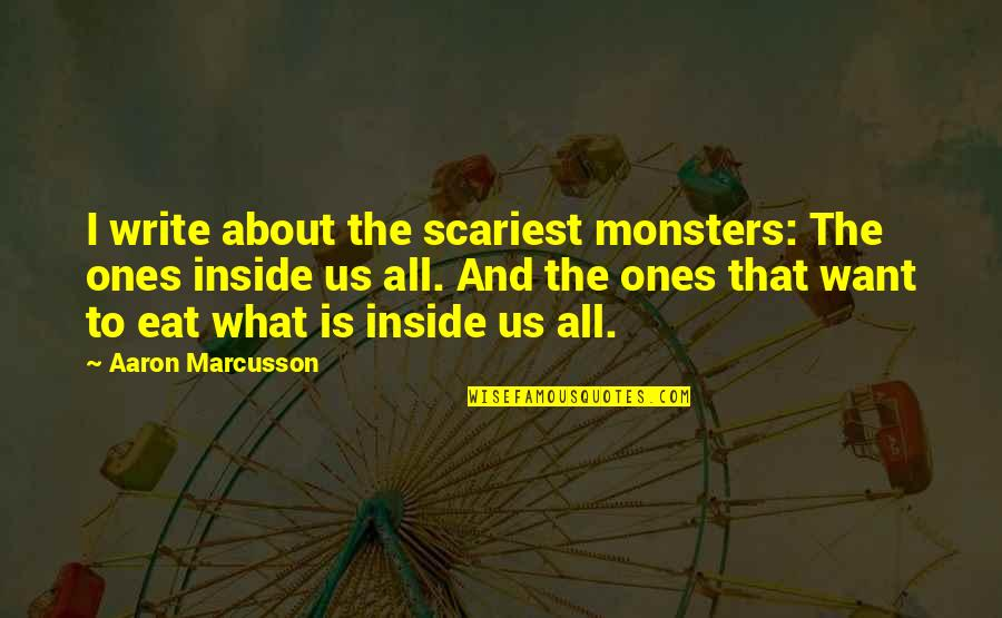 Angel Vs Demon Quotes By Aaron Marcusson: I write about the scariest monsters: The ones