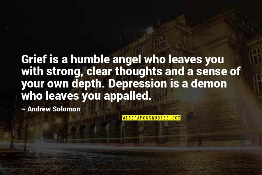 Angel Vs Demon Quotes By Andrew Solomon: Grief is a humble angel who leaves you