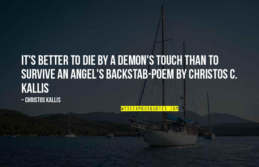 Angel Vs Demon Quotes By Christos Kallis: It's better to die by a Demon's touch