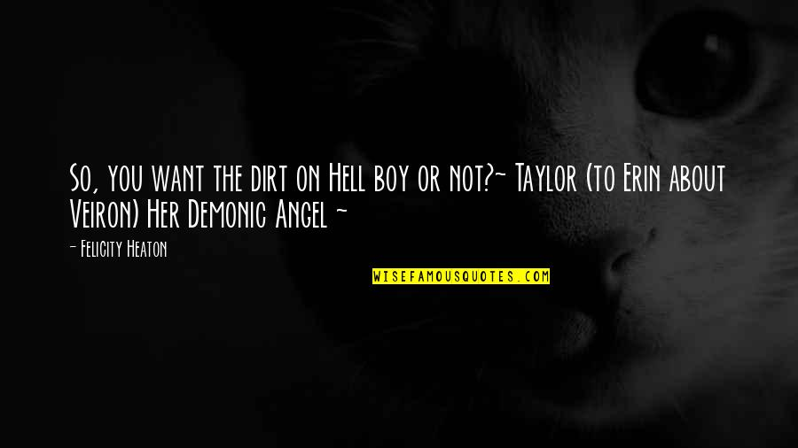Angel Vs Demon Quotes By Felicity Heaton: So, you want the dirt on Hell boy