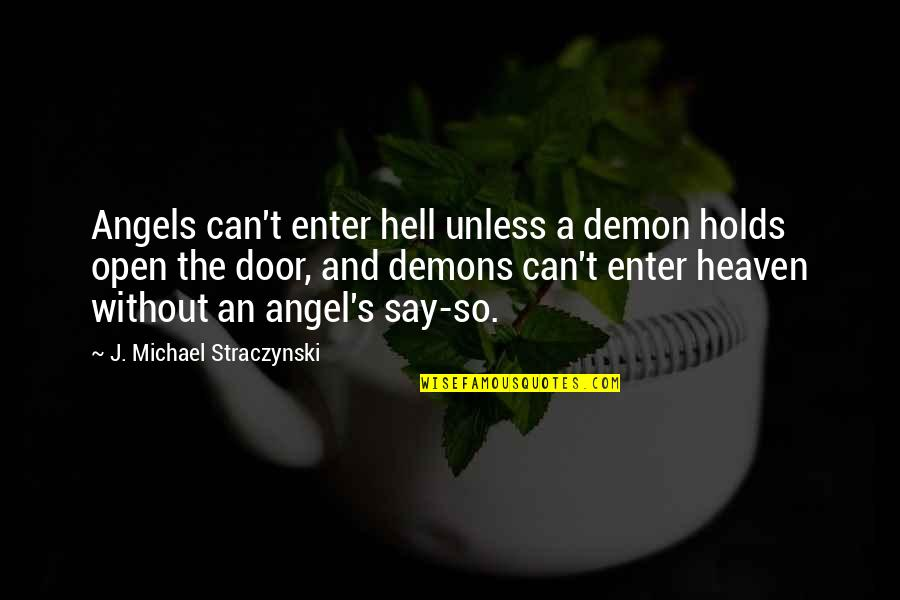Angel Vs Demon Quotes By J. Michael Straczynski: Angels can't enter hell unless a demon holds