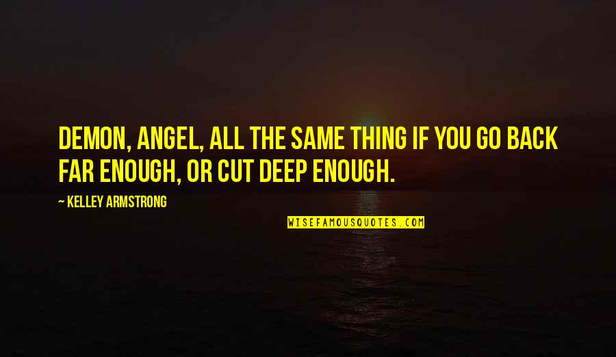 Angel Vs Demon Quotes By Kelley Armstrong: Demon, angel, all the same thing if you