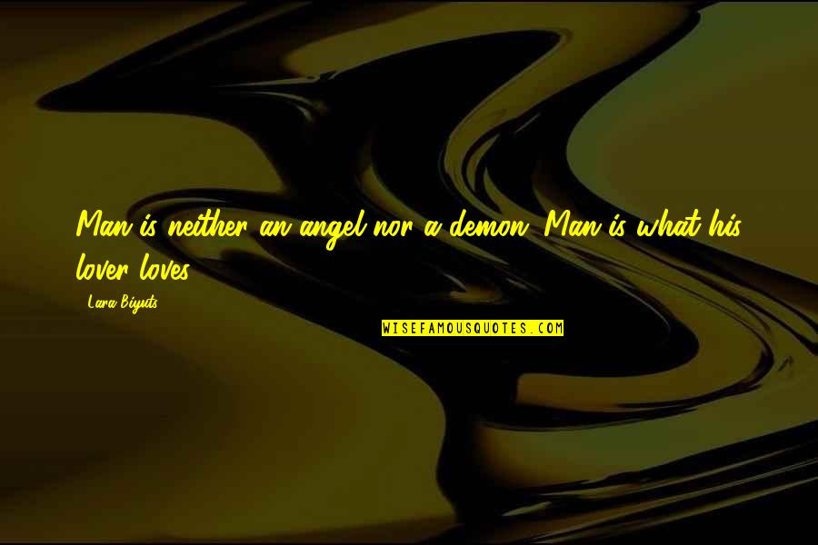 Angel Vs Demon Quotes By Lara Biyuts: Man is neither an angel nor a demon.