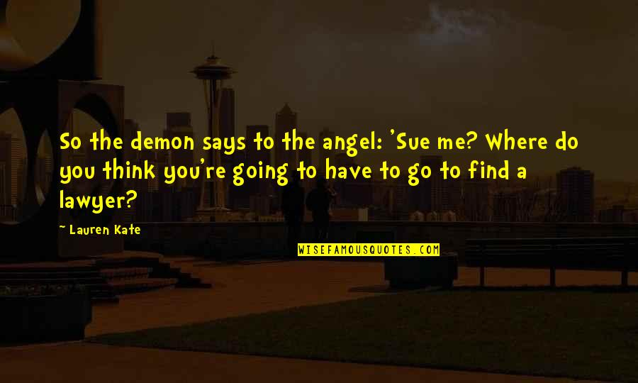 Angel Vs Demon Quotes By Lauren Kate: So the demon says to the angel: 'Sue