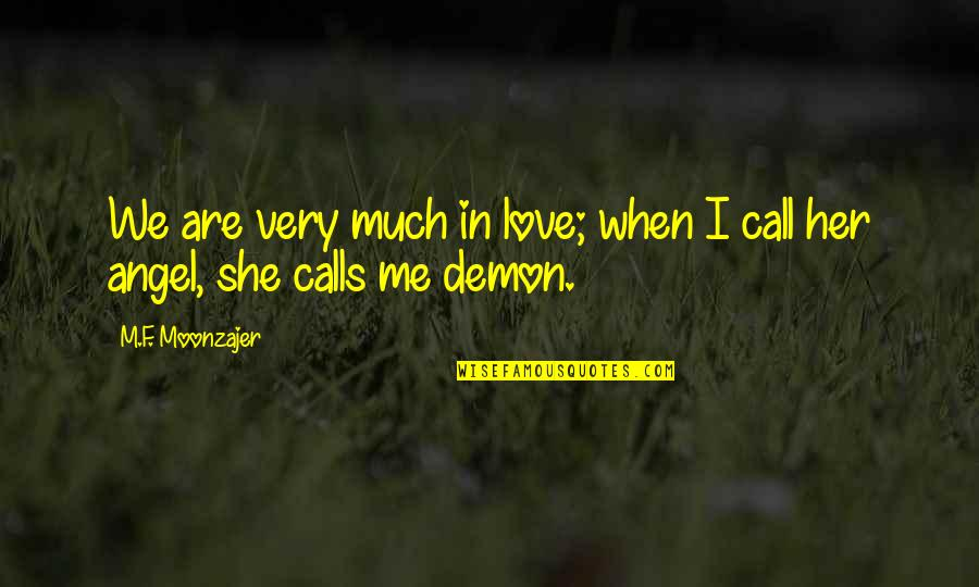 Angel Vs Demon Quotes By M.F. Moonzajer: We are very much in love; when I