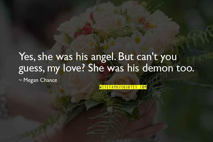 Angel Vs Demon Quotes By Megan Chance: Yes, she was his angel. But can't you