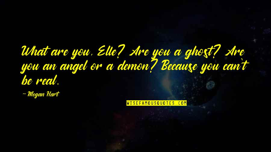 Angel Vs Demon Quotes By Megan Hart: What are you, Elle? Are you a ghost?