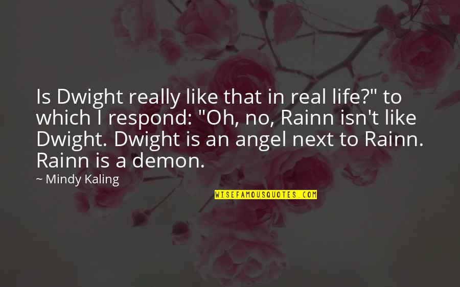 Angel Vs Demon Quotes By Mindy Kaling: Is Dwight really like that in real life?""