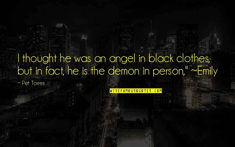 Angel Vs Demon Quotes By Pet Torres: I thought he was an angel in black
