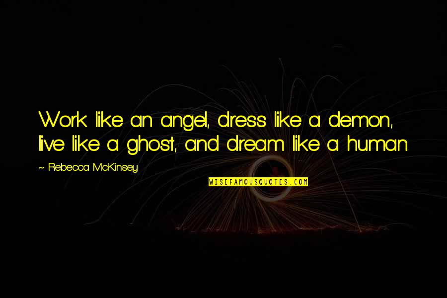 Angel Vs Demon Quotes By Rebecca McKinsey: Work like an angel, dress like a demon,