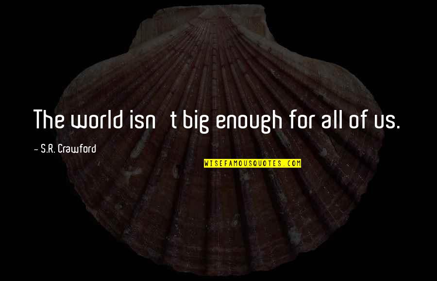 Angel Vs Demon Quotes By S.R. Crawford: The world isn't big enough for all of