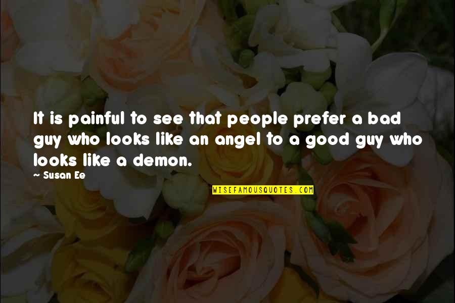Angel Vs Demon Quotes By Susan Ee: It is painful to see that people prefer