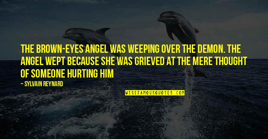 Angel Vs Demon Quotes By Sylvain Reynard: The brown-eyes angel was weeping over the demon.