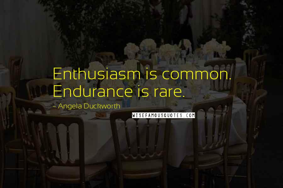 Angela Duckworth quotes: Enthusiasm is common. Endurance is rare.