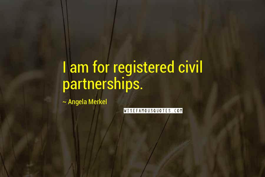 Angela Merkel quotes: I am for registered civil partnerships.