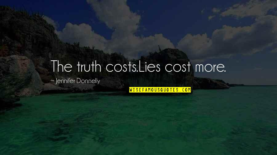 Angela Rizzoli Quotes By Jennifer Donnelly: The truth costs.Lies cost more.