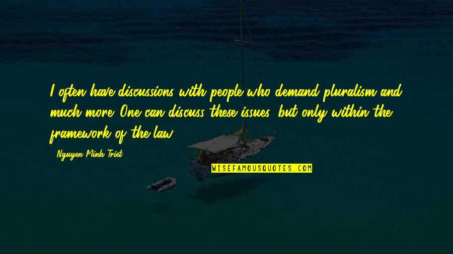 Angela Rizzoli Quotes By Nguyen Minh Triet: I often have discussions with people who demand