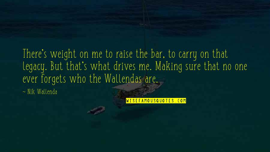 Angela Rizzoli Quotes By Nik Wallenda: There's weight on me to raise the bar,