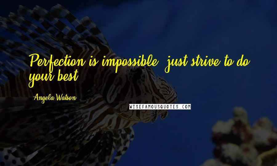 Angela Watson quotes: Perfection is impossible; just strive to do your best.