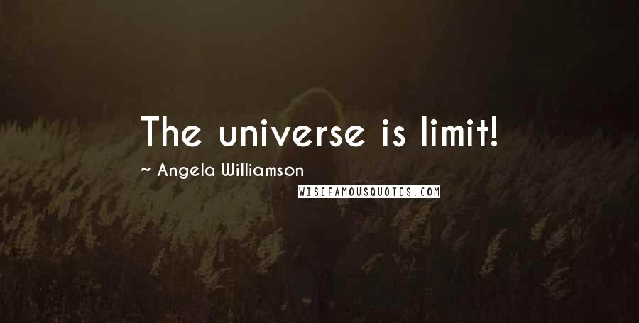 Angela Williamson quotes: The universe is limit!