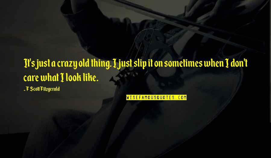 Angeles Mastretta Arrancame La Vida Quotes By F Scott Fitzgerald: It's just a crazy old thing. I just