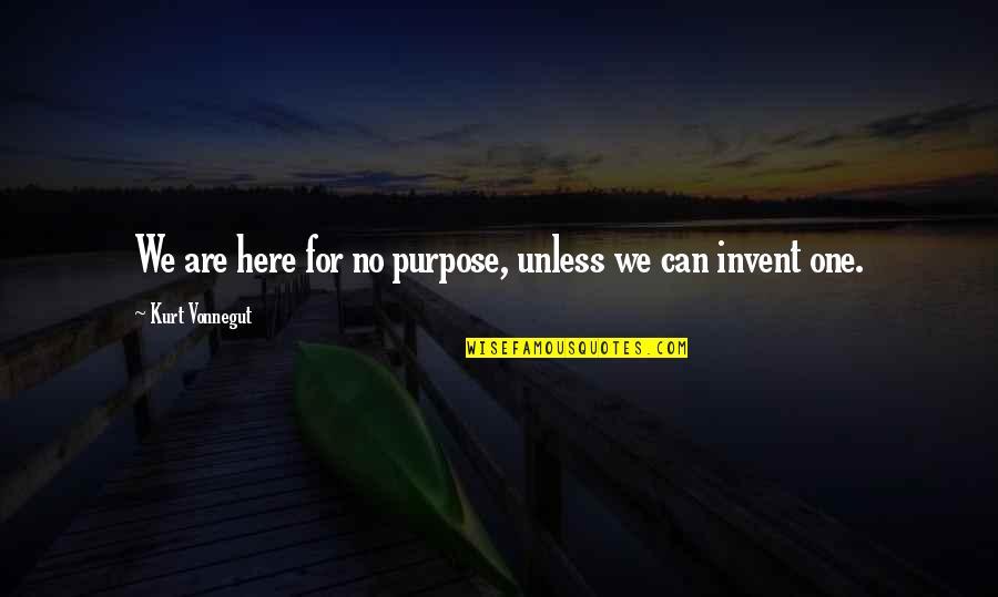 Angeles Mastretta Arrancame La Vida Quotes By Kurt Vonnegut: We are here for no purpose, unless we